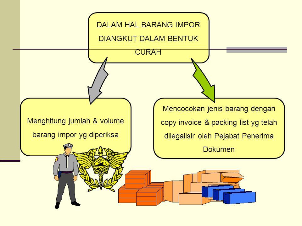 Menghitung jumlah & jenis kemasan barang impor yg diperiksa DALAM HAL BARANG IMPOR DIANGKUT DALAM KEMASAN LAIN DARI PETI KEMAS Mencocokan nomor, merek
