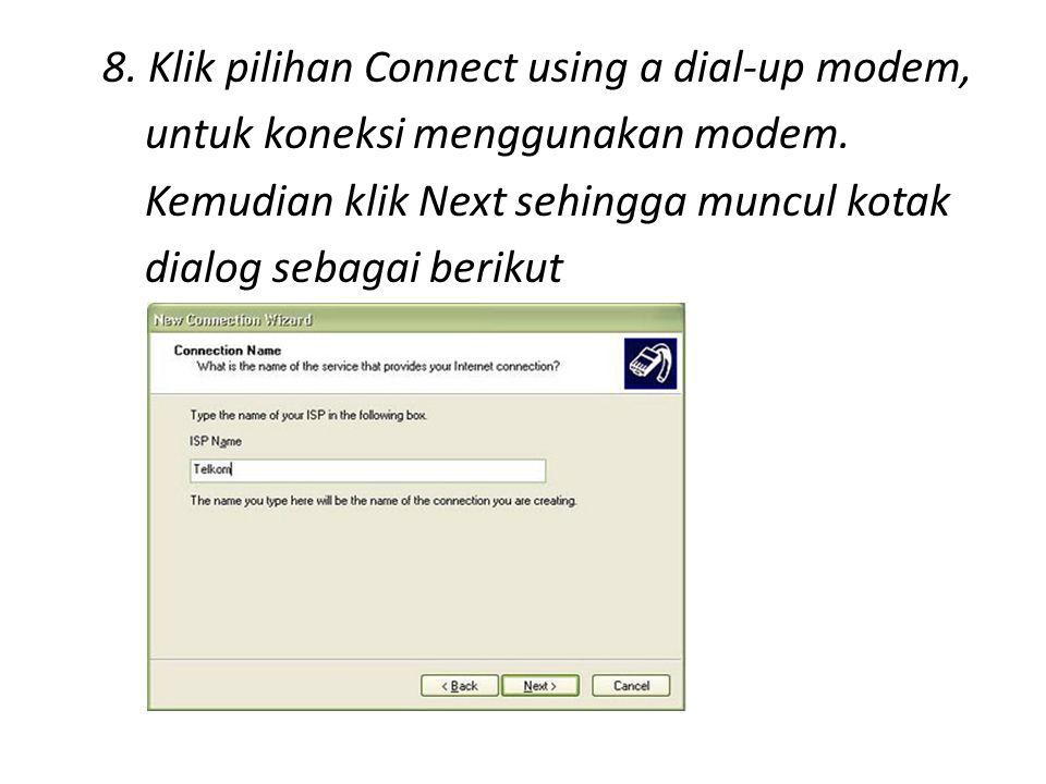 8.Klik pilihan Connect using a dial-up modem, untuk koneksi menggunakan modem.