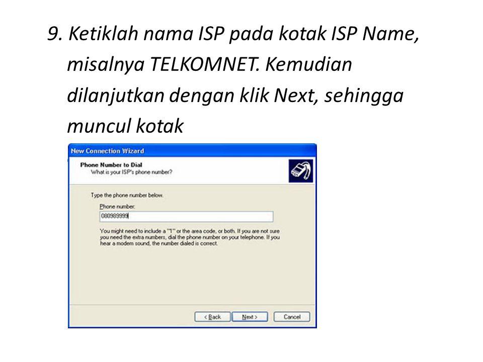 9.Ketiklah nama ISP pada kotak ISP Name, misalnya TELKOMNET.