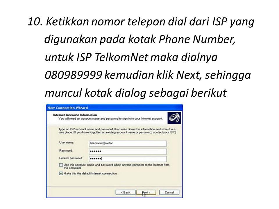10. Ketikkan nomor telepon dial dari ISP yang digunakan pada kotak Phone Number, untuk ISP TelkomNet maka dialnya 080989999 kemudian klik Next, sehing
