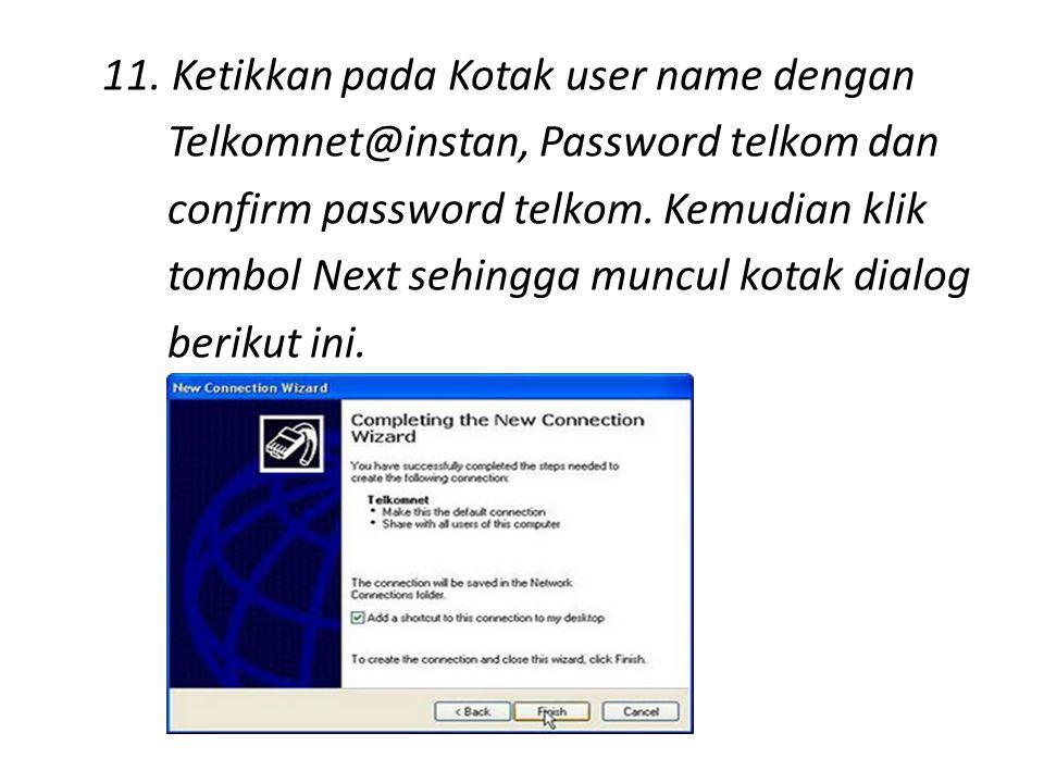 11. Ketikkan pada Kotak user name dengan Telkomnet@instan, Password telkom dan confirm password telkom. Kemudian klik tombol Next sehingga muncul kota