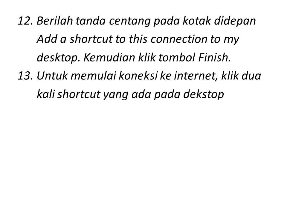 12.Berilah tanda centang pada kotak didepan Add a shortcut to this connection to my desktop.