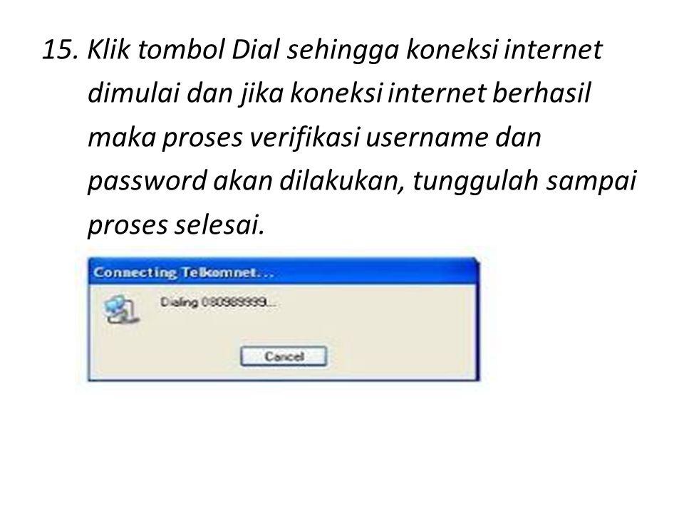 15. Klik tombol Dial sehingga koneksi internet dimulai dan jika koneksi internet berhasil maka proses verifikasi username dan password akan dilakukan,