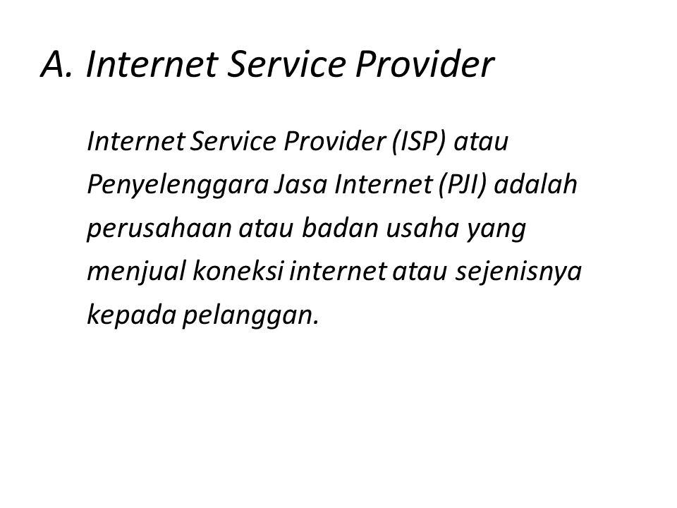 A. Internet Service Provider Internet Service Provider (ISP) atau Penyelenggara Jasa Internet (PJI) adalah perusahaan atau badan usaha yang menjual ko