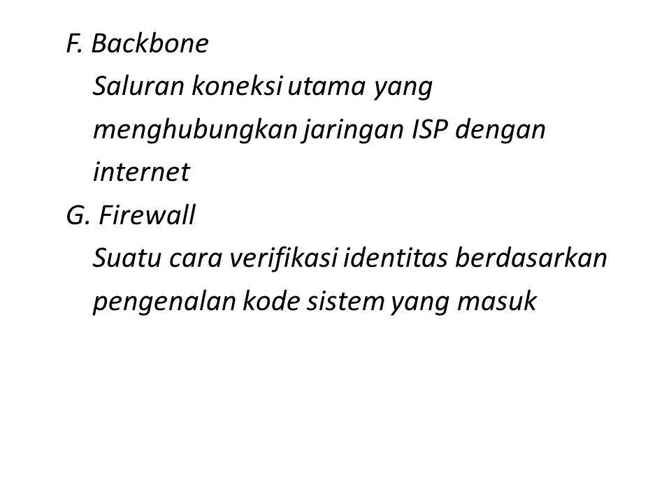 F.Backbone Saluran koneksi utama yang menghubungkan jaringan ISP dengan internet G.