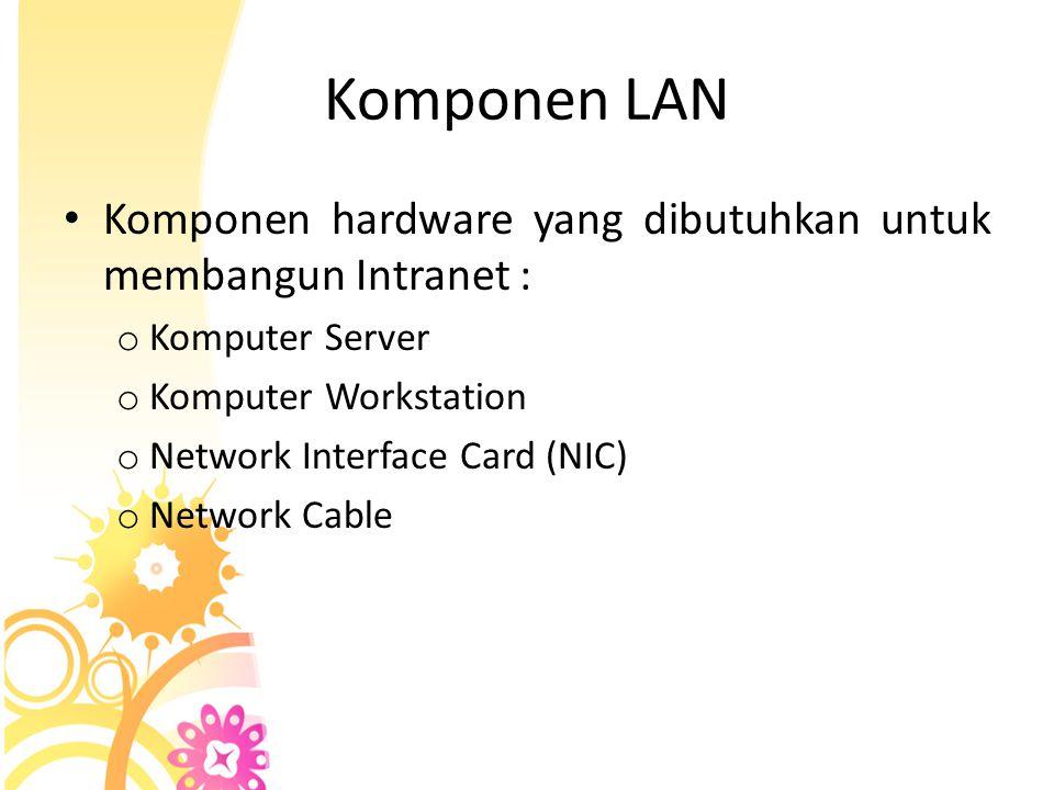 Komponen LAN • Komponen hardware yang dibutuhkan untuk membangun Intranet : o Komputer Server o Komputer Workstation o Network Interface Card (NIC) o
