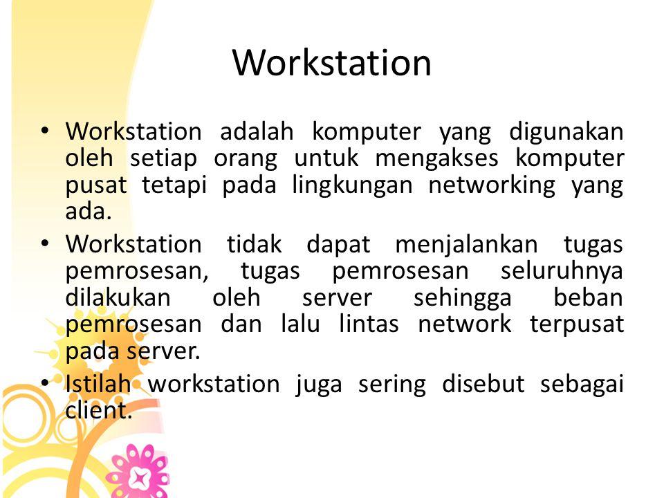 Workstation • Workstation adalah komputer yang digunakan oleh setiap orang untuk mengakses komputer pusat tetapi pada lingkungan networking yang ada.
