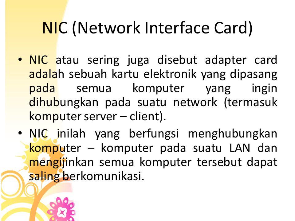 NIC (Network Interface Card) • NIC atau sering juga disebut adapter card adalah sebuah kartu elektronik yang dipasang pada semua komputer yang ingin d