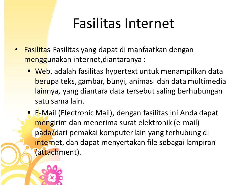 Fasilitas Internet • Fasilitas-Fasilitas yang dapat di manfaatkan dengan menggunakan internet,diantaranya :  Web, adalah fasilitas hypertext untuk me