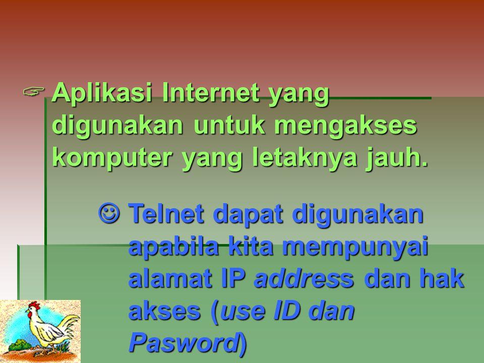FTP (FILE TRANSFER PROTOCOL)  Aplikasi Internet yang digunakan untuk mengirimkan atau mengambil file ke / dari komputer lain, dengan transfer data lebih cepat.