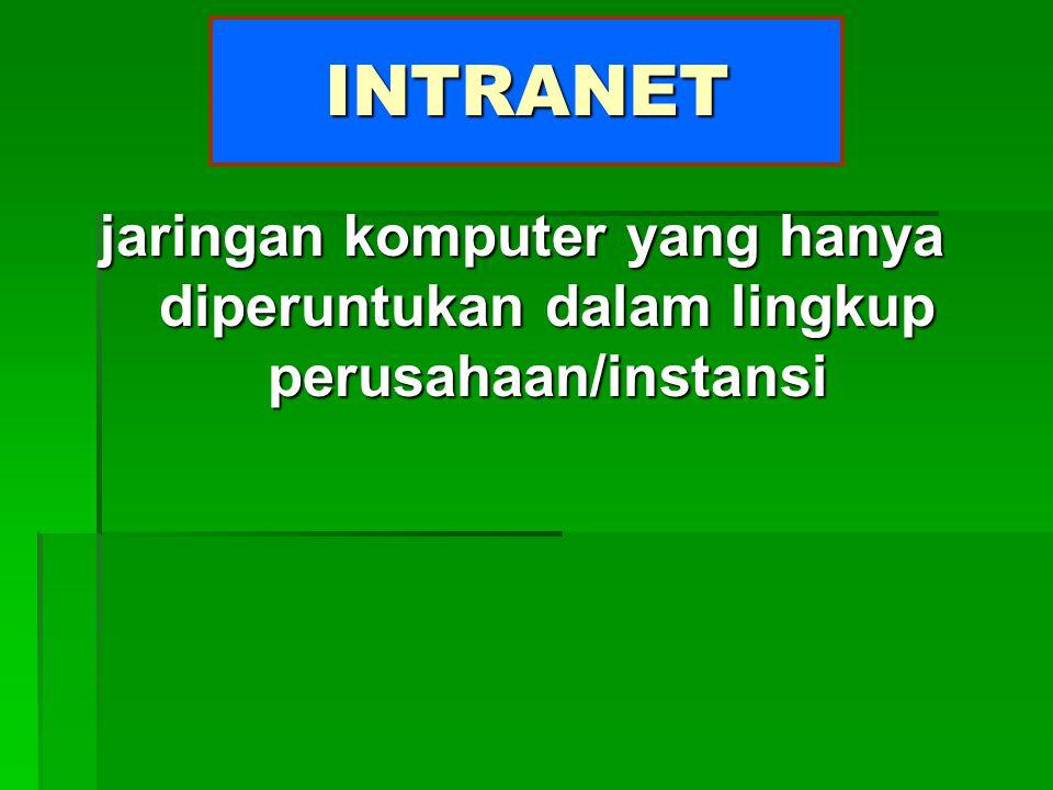 PENGERTIAN DASAR INTRANET dan INTERNET INTRANET INTERNET dan