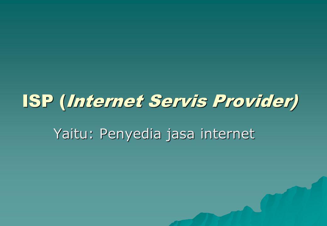 Beberapa penyedia layanan ISP, di antara nya:  Asia Pasific Internet Company  Centrin Internet  PT.