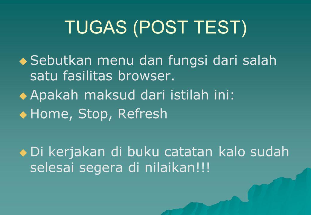 TUGAS (POST TEST)   Sebutkan menu dan fungsi dari salah satu fasilitas browser.   Apakah maksud dari istilah ini:   Home, Stop, Refresh   Di k