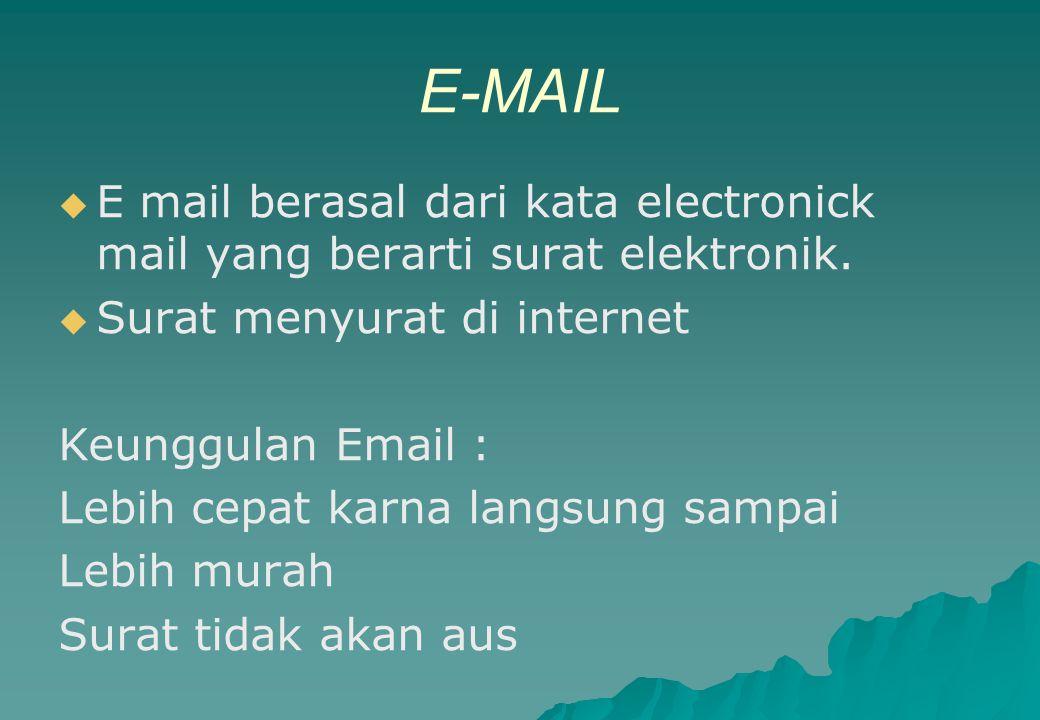 E-MAIL   E mail berasal dari kata electronick mail yang berarti surat elektronik.   Surat menyurat di internet Keunggulan Email : Lebih cepat karn