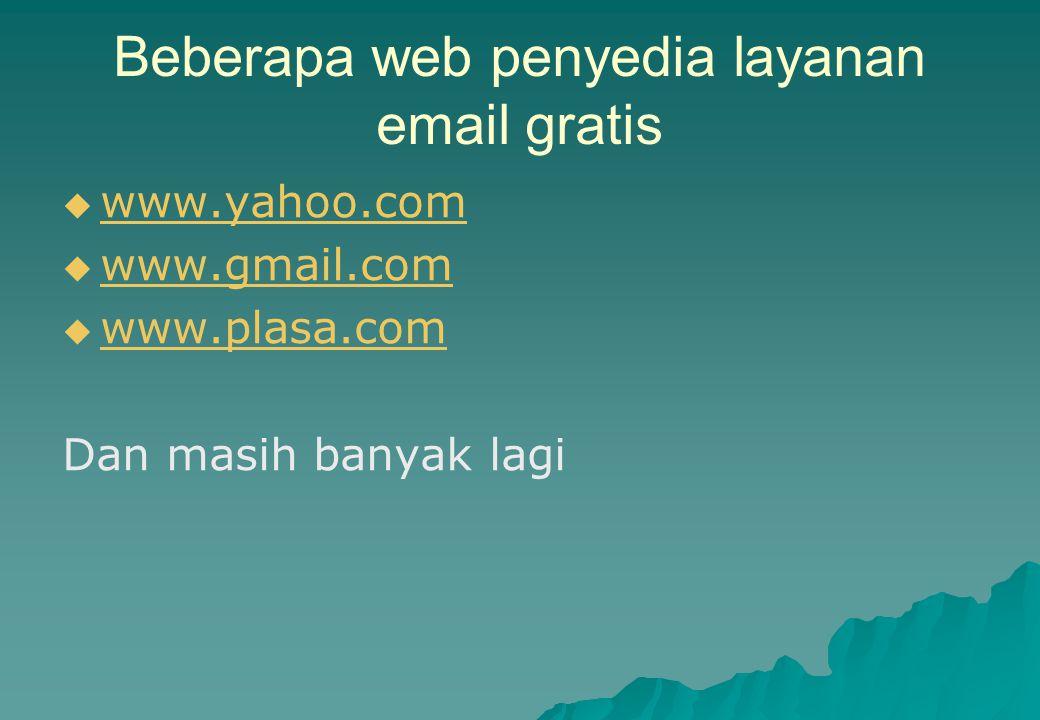 Beberapa web penyedia layanan email gratis   www.yahoo.com www.yahoo.com   www.gmail.com www.gmail.com   www.plasa.com www.plasa.com Dan masih b