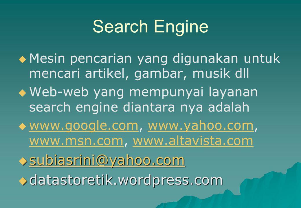 Search Engine   Mesin pencarian yang digunakan untuk mencari artikel, gambar, musik dll   Web-web yang mempunyai layanan search engine diantara ny
