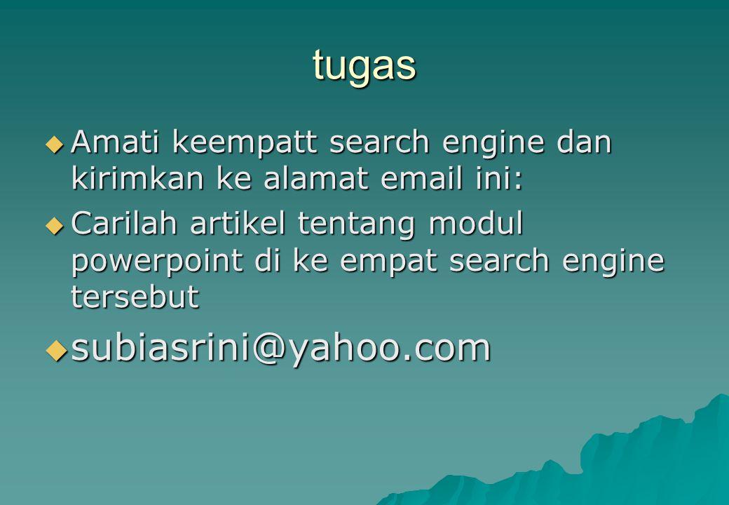 tugas  Amati keempatt search engine dan kirimkan ke alamat email ini:  Carilah artikel tentang modul powerpoint di ke empat search engine tersebut 