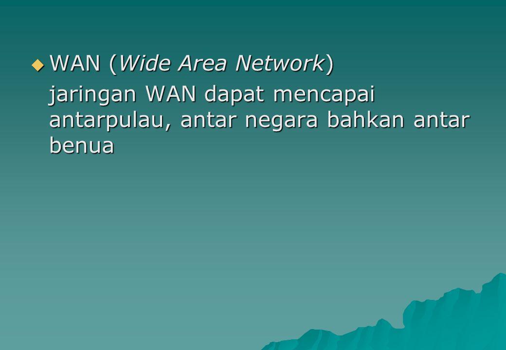  WAN (Wide Area Network) jaringan WAN dapat mencapai antarpulau, antar negara bahkan antar benua