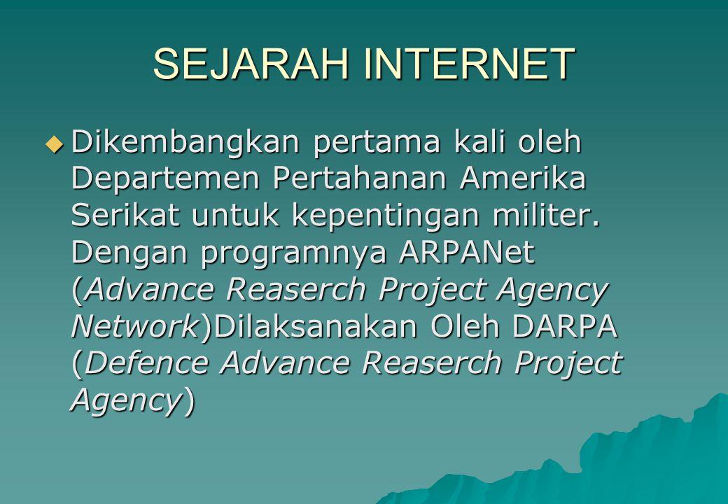 SEJARAH INTERNET  Dikembangkan pertama kali oleh Departemen Pertahanan Amerika Serikat untuk kepentingan militer. Dengan programnya ARPANet (Advance