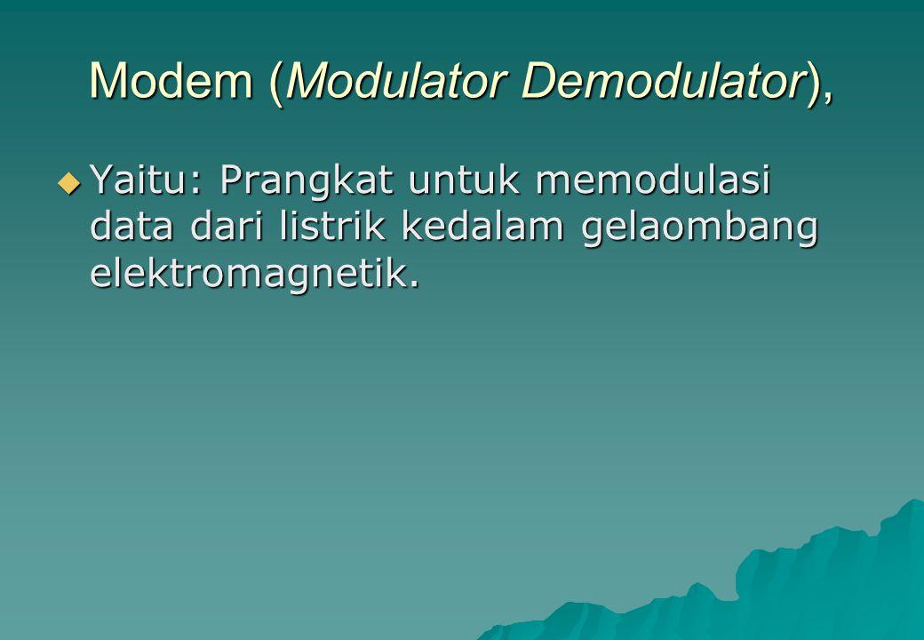 Modem (Modulator Demodulator),  Yaitu: Prangkat untuk memodulasi data dari listrik kedalam gelaombang elektromagnetik.