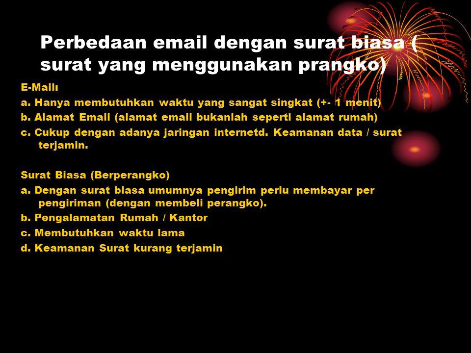 Perbedaan email dengan surat biasa ( surat yang menggunakan prangko) E-Mail: a. Hanya membutuhkan waktu yang sangat singkat (+- 1 menit) b. Alamat Ema