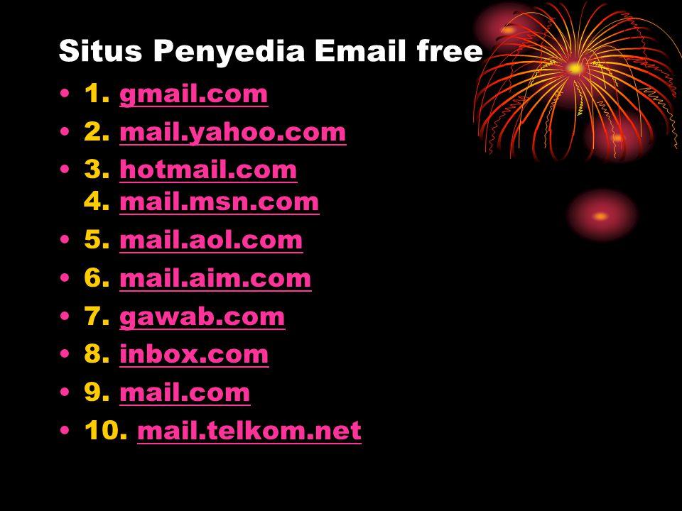 Situs Penyedia Email free •1. gmail.comgmail.com •2. mail.yahoo.commail.yahoo.com •3. hotmail.com 4. mail.msn.comhotmail.commail.msn.com •5. mail.aol.