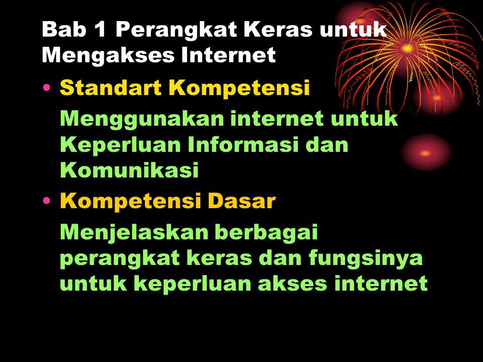 Bab 1 Perangkat Keras untuk Mengakses Internet •Standart Kompetensi Menggunakan internet untuk Keperluan Informasi dan Komunikasi •Kompetensi Dasar Me