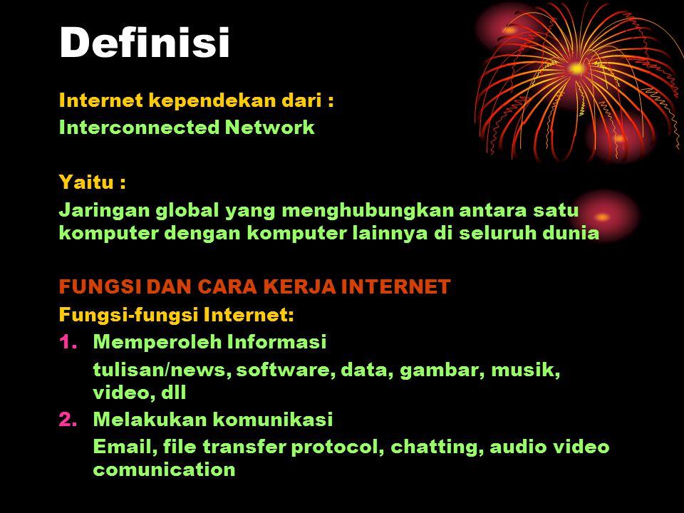 Definisi Internet kependekan dari : Interconnected Network Yaitu : Jaringan global yang menghubungkan antara satu komputer dengan komputer lainnya di