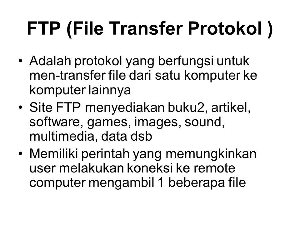 FTP (File Transfer Protokol ) •Adalah protokol yang berfungsi untuk men-transfer file dari satu komputer ke komputer lainnya •Site FTP menyediakan buku2, artikel, software, games, images, sound, multimedia, data dsb •Memiliki perintah yang memungkinkan user melakukan koneksi ke remote computer mengambil 1 beberapa file
