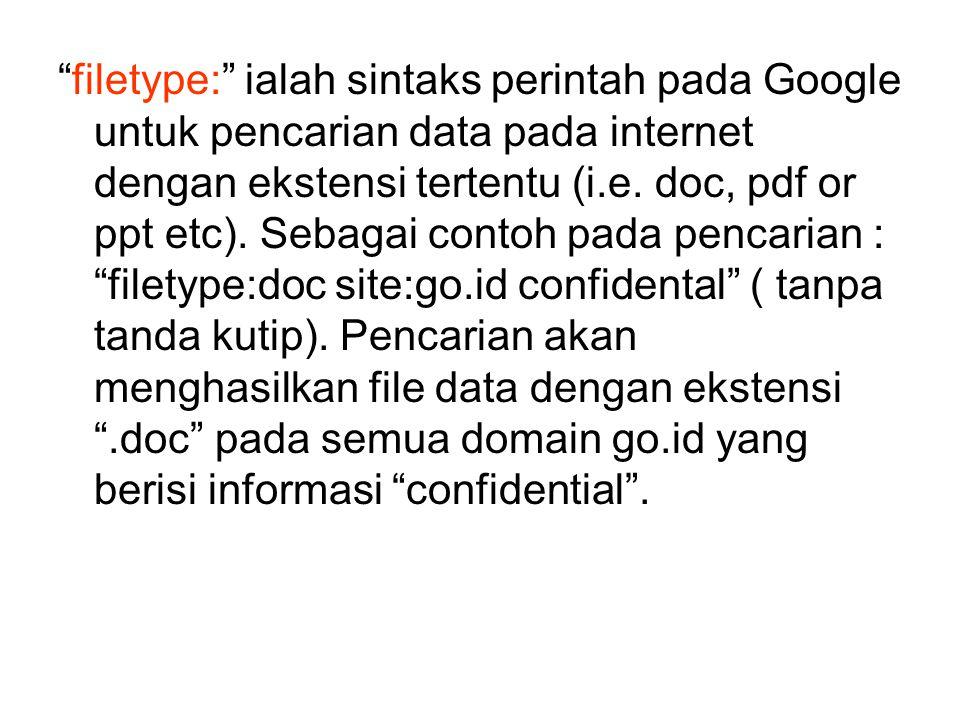 """""""filetype:"""" ialah sintaks perintah pada Google untuk pencarian data pada internet dengan ekstensi tertentu (i.e. doc, pdf or ppt etc). Sebagai contoh"""