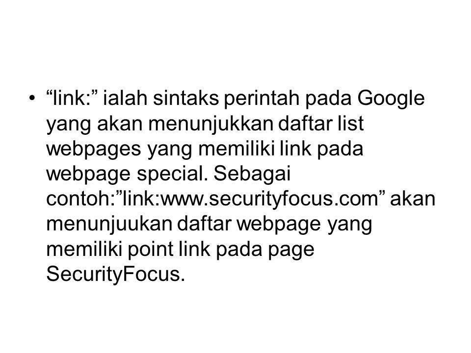 """•""""link:"""" ialah sintaks perintah pada Google yang akan menunjukkan daftar list webpages yang memiliki link pada webpage special. Sebagai contoh:""""link:w"""