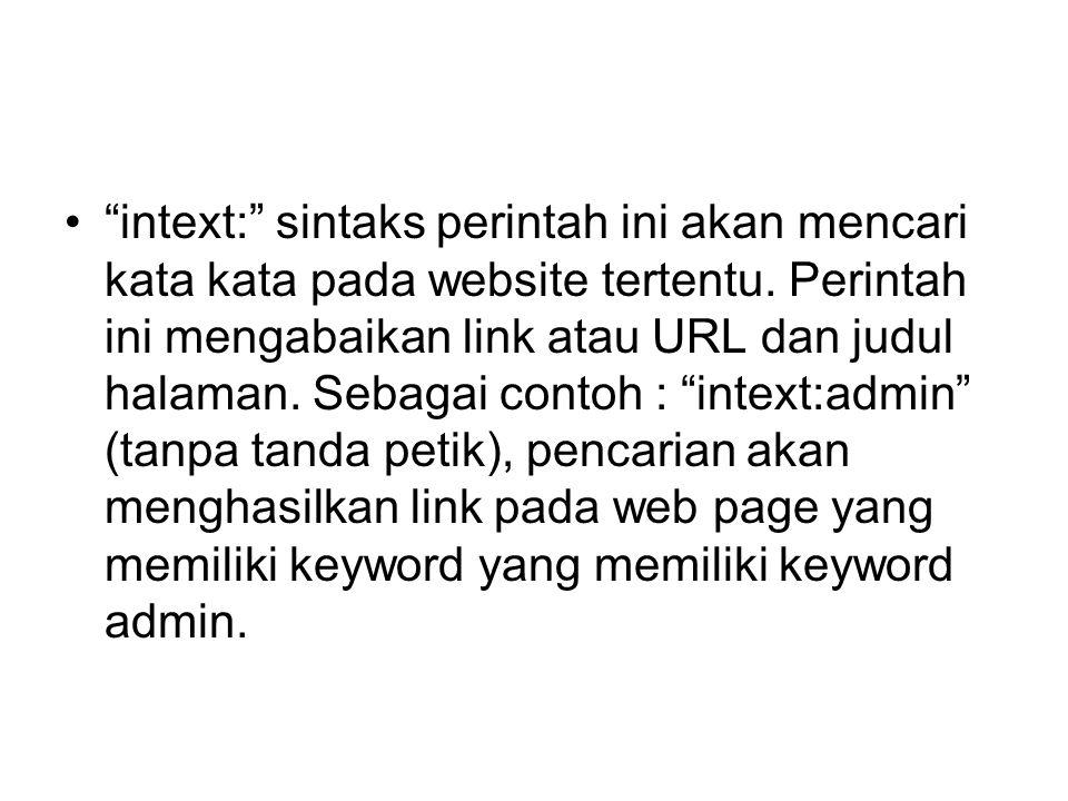 """•""""intext:"""" sintaks perintah ini akan mencari kata kata pada website tertentu. Perintah ini mengabaikan link atau URL dan judul halaman. Sebagai contoh"""