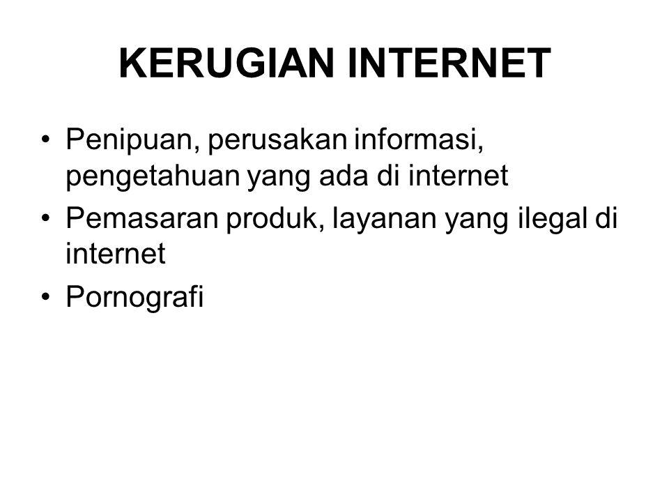 KERUGIAN INTERNET •Penipuan, perusakan informasi, pengetahuan yang ada di internet •Pemasaran produk, layanan yang ilegal di internet •Pornografi