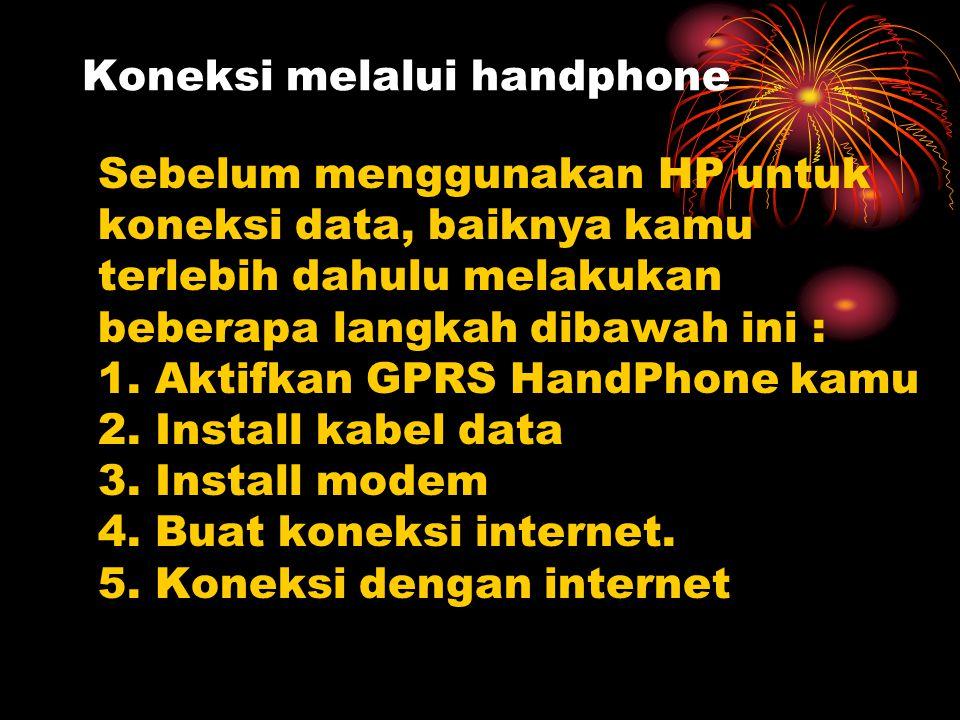 Koneksi melalui handphone Sebelum menggunakan HP untuk koneksi data, baiknya kamu terlebih dahulu melakukan beberapa langkah dibawah ini : 1. Aktifkan