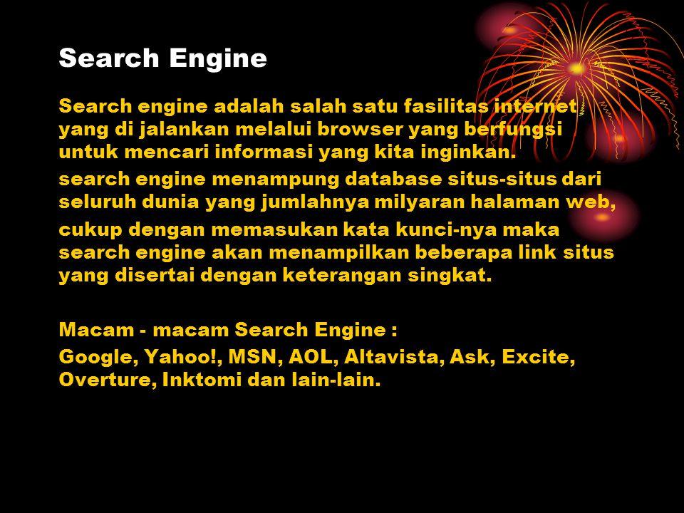 Search Engine Search engine adalah salah satu fasilitas internet yang di jalankan melalui browser yang berfungsi untuk mencari informasi yang kita ing