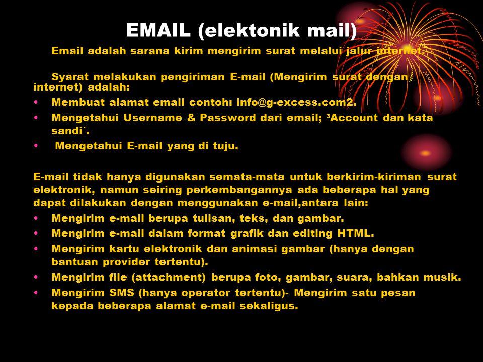 EMAIL (elektonik mail) Email adalah sarana kirim mengirim surat melalui jalur internet. Syarat melakukan pengiriman E-mail (Mengirim surat dengan inte