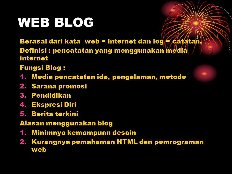 WEB BLOG Berasal dari kata web = internet dan log = catatan. Definisi : pencatatan yang menggunakan media internet Fungsi Blog : 1.Media pencatatan id