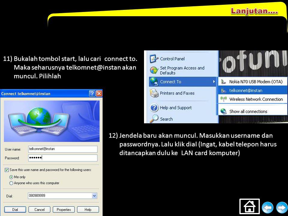 9)Masukkan user namenya adalah telkomnet@instan. Passwordnya adalah telkom. Klik next 10)Jika langkah yang kita lakukan benar, maka akan muncul jendel
