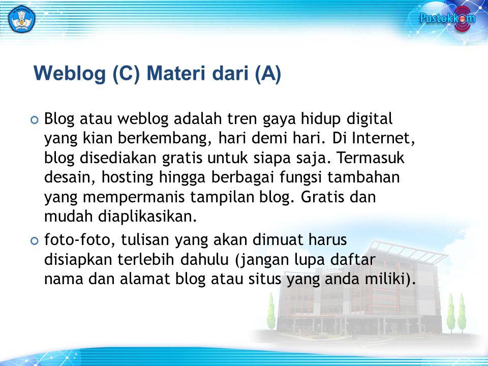 Weblog (C) Materi dari (A) Blog atau weblog adalah tren gaya hidup digital yang kian berkembang, hari demi hari.