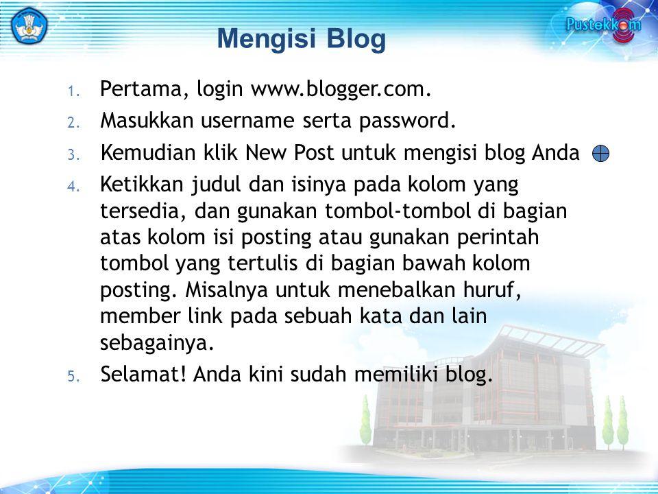 Mengisi Blog 1. Pertama, login www.blogger.com. 2. Masukkan username serta password. 3. Kemudian klik New Post untuk mengisi blog Anda 4. Ketikkan jud