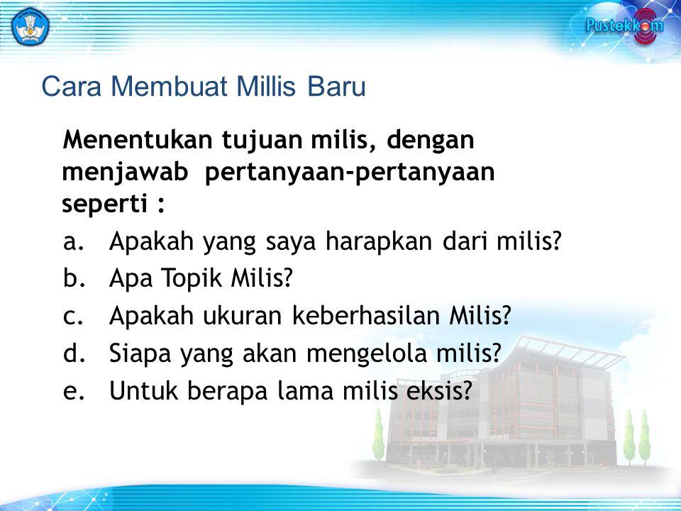 Cara Membuat Millis Baru Menentukan tujuan milis, dengan menjawab pertanyaan-pertanyaan seperti : a. Apakah yang saya harapkan dari milis? b. Apa Topi