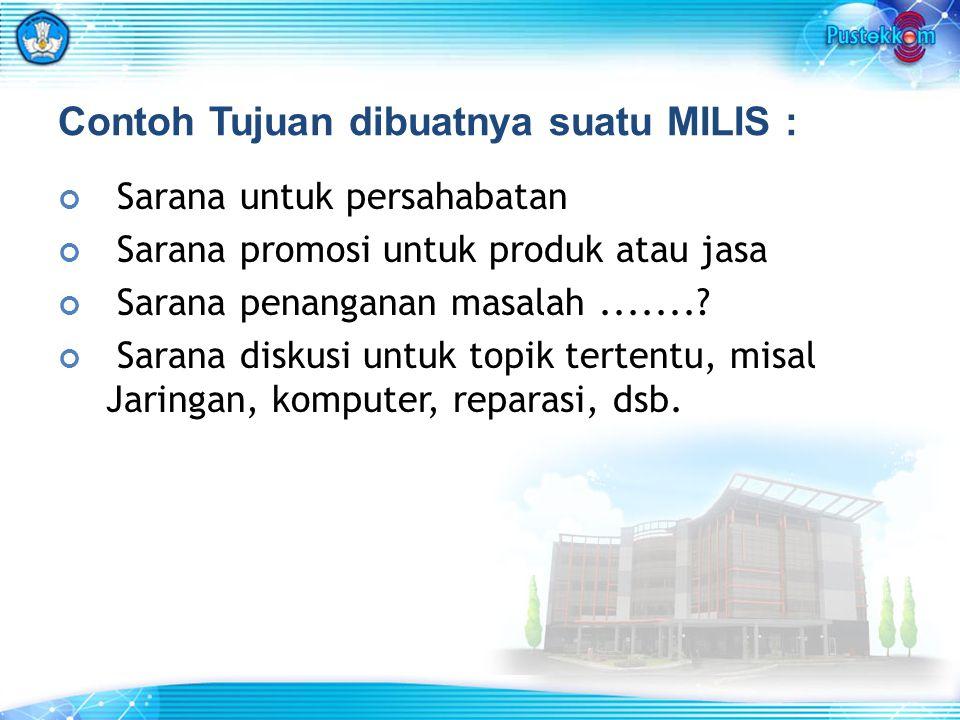 Contoh Tujuan dibuatnya suatu MILIS : Sarana untuk persahabatan Sarana promosi untuk produk atau jasa Sarana penanganan masalah.......? Sarana diskusi