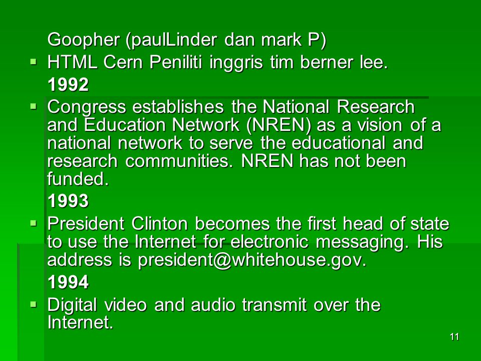 Goopher (paulLinder dan mark P)  HTML Cern Peniliti inggris tim berner lee. 1992  Congress establishes the National Research and Education Network (