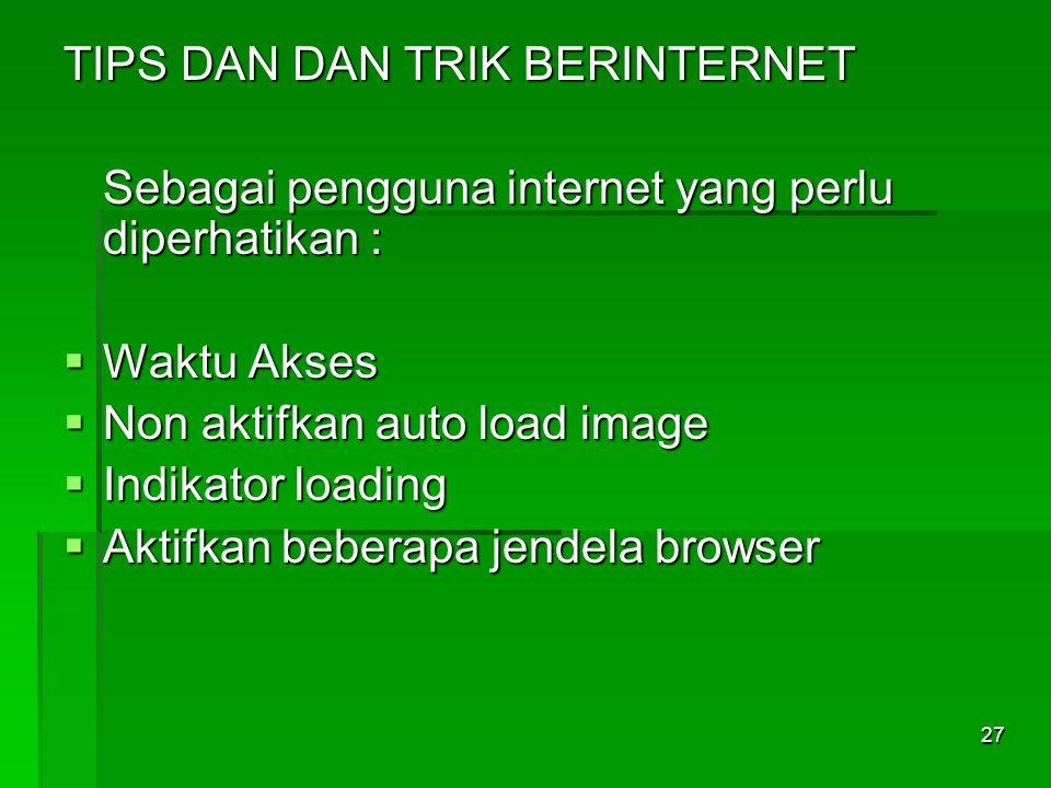 TIPS DAN DAN TRIK BERINTERNET Sebagai pengguna internet yang perlu diperhatikan :  Waktu Akses  Non aktifkan auto load image  Indikator loading  A