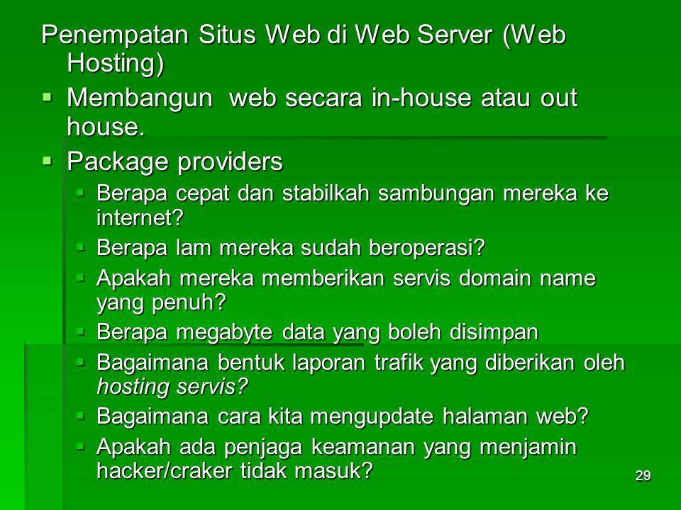 Penempatan Situs Web di Web Server (Web Hosting)  Membangun web secara in-house atau out house.  Package providers  Berapa cepat dan stabilkah samb