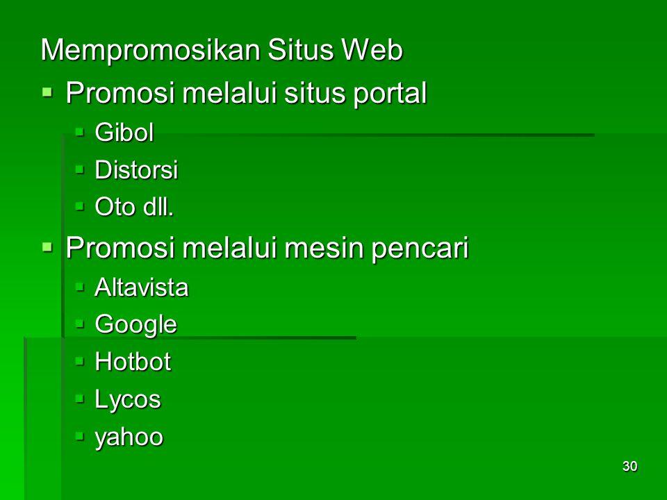 Mempromosikan Situs Web  Promosi melalui situs portal  Gibol  Distorsi  Oto dll.  Promosi melalui mesin pencari  Altavista  Google  Hotbot  L