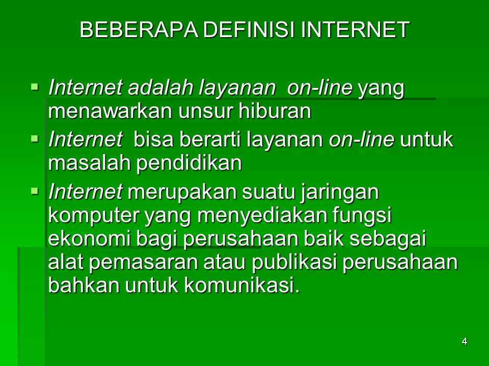 BEBERAPA DEFINISI INTERNET  Internet adalah layanan on-line yang menawarkan unsur hiburan  Internet bisa berarti layanan on-line untuk masalah pendi
