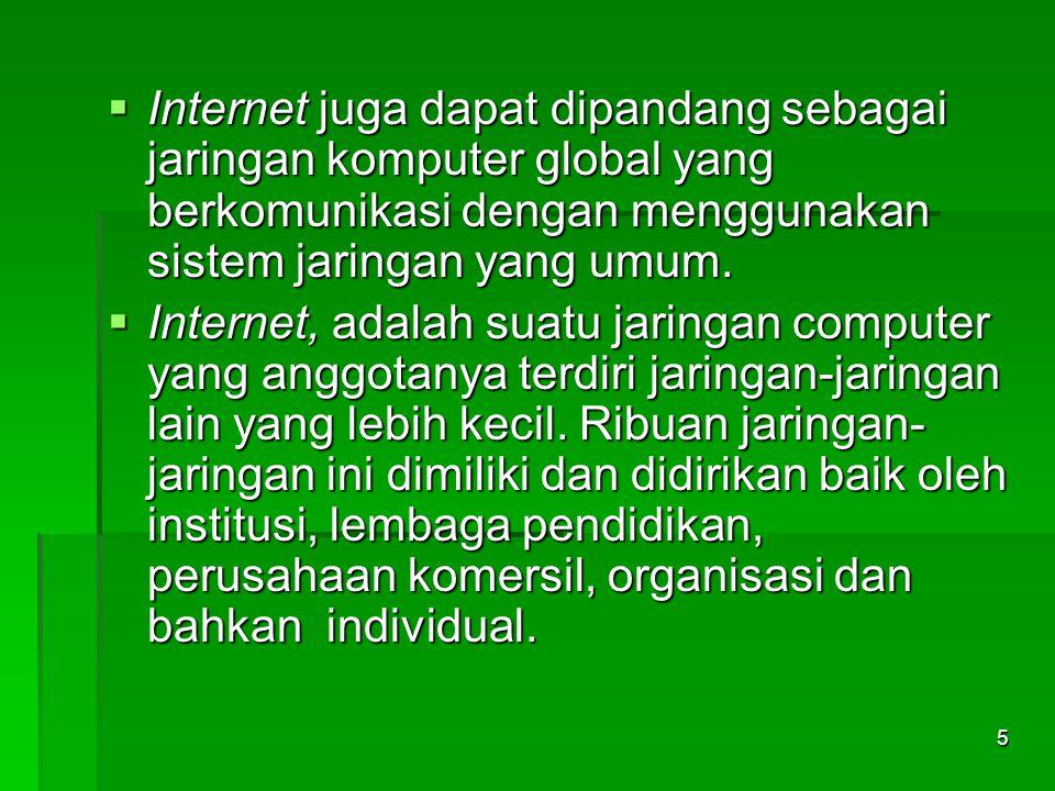  Internet juga dapat dipandang sebagai jaringan komputer global yang berkomunikasi dengan menggunakan sistem jaringan yang umum.  Internet, adalah s