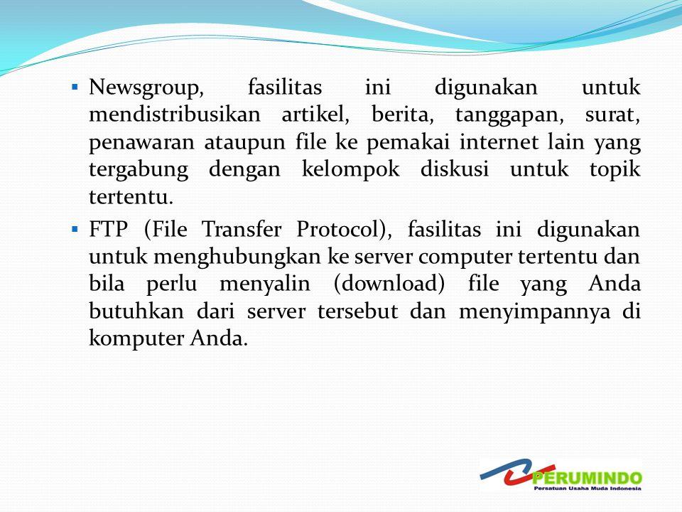  Newsgroup, fasilitas ini digunakan untuk mendistribusikan artikel, berita, tanggapan, surat, penawaran ataupun file ke pemakai internet lain yang te