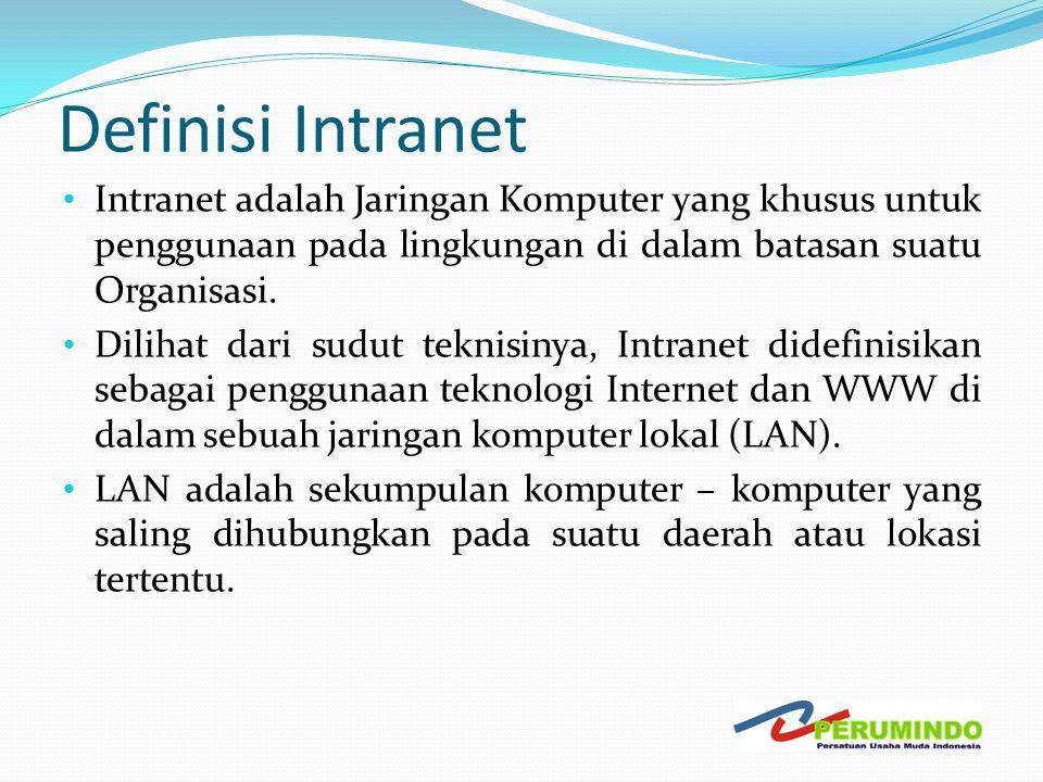 Definisi Intranet • Intranet adalah Jaringan Komputer yang khusus untuk penggunaan pada lingkungan di dalam batasan suatu Organisasi. • Dilihat dari s